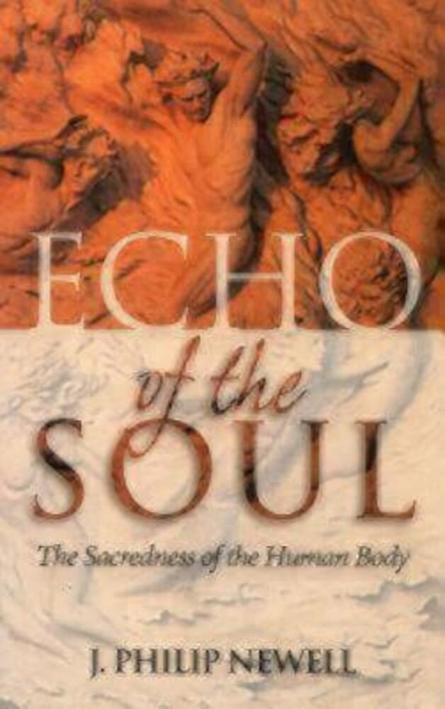 Echo of the Soul: The Sacredness of the Human Body, Paperback