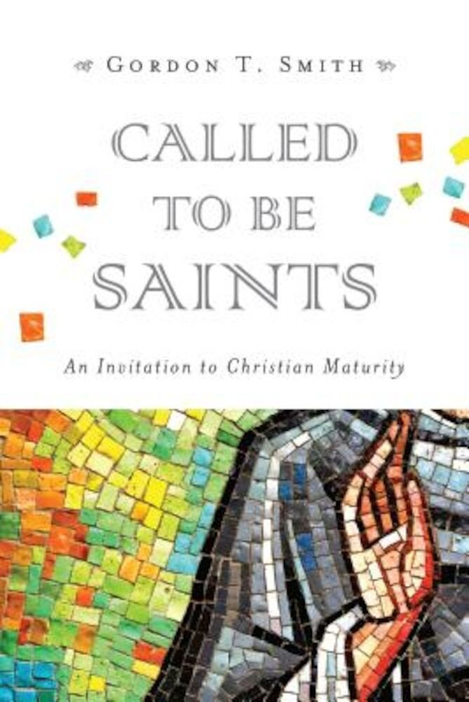 Called to Be Saints: An Invitation to Christian Maturity, Paperback