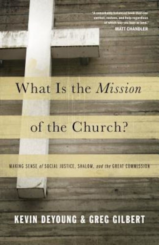 What Is the Mission of the Church?: Making Sense of Social Justice, Shalom, and the Great Commission, Paperback