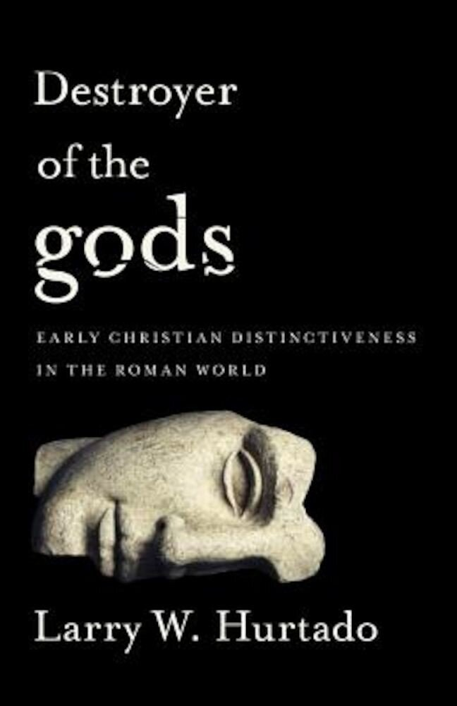 Destroyer of the Gods: Early Christian Distinctiveness in the Roman World, Paperback