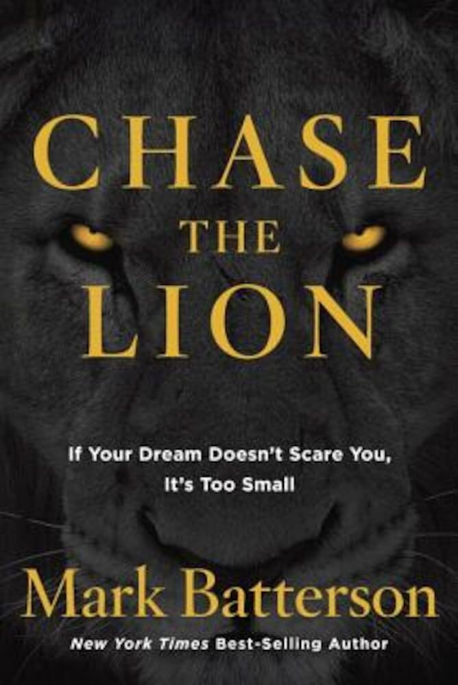 Chase the Lion: If Your Dream Doesn't Scare You, It's Too Small, Hardcover