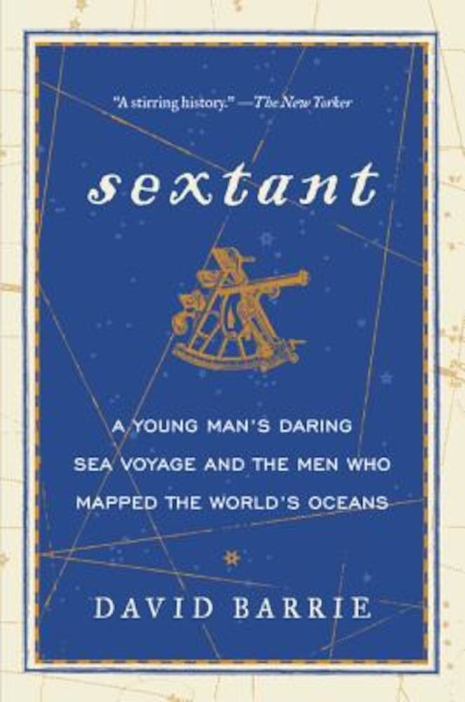 Sextant: A Young Man's Daring Sea Voyage and the Men Who Mapped the World's Oceans, Paperback