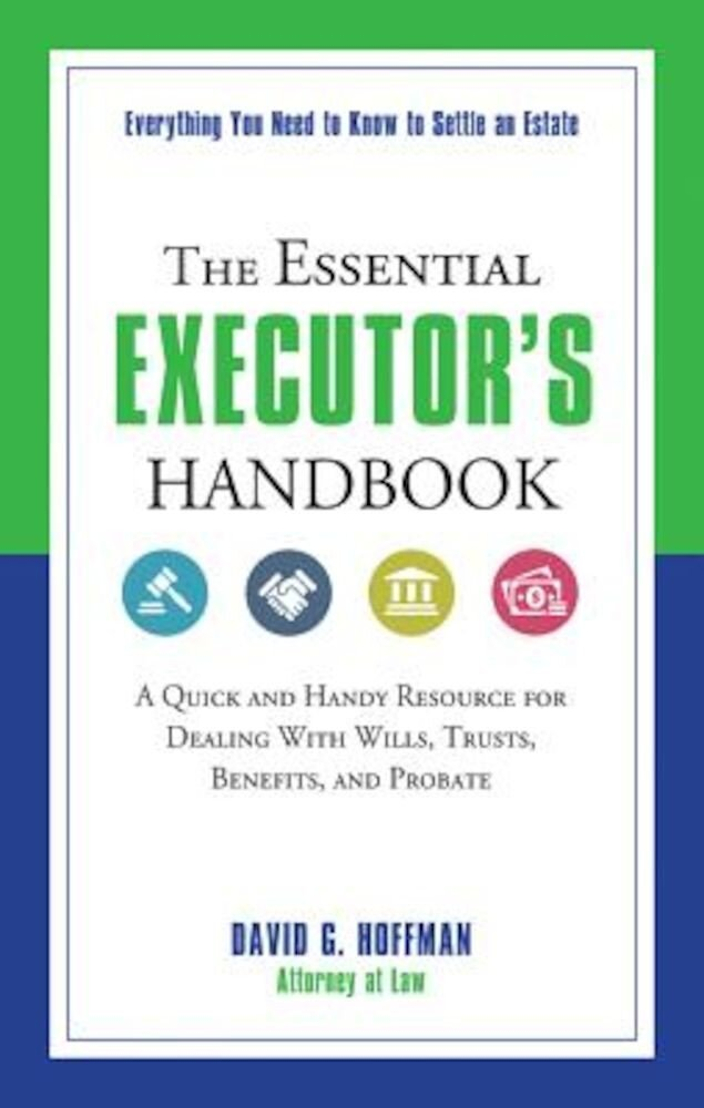 The Essential Executor's Handbook: A Quick and Handy Resource for Dealing with Wills, Trusts, Benefits, and Probate, Paperback