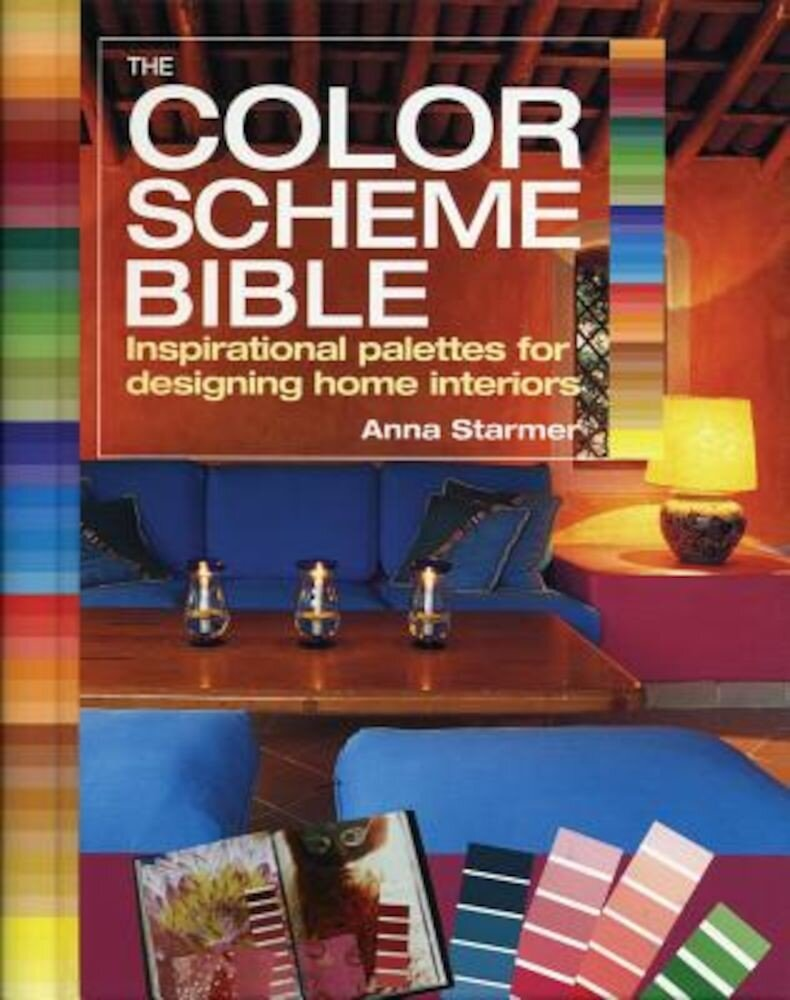 The Color Scheme Bible: Inspirational Palettes for Designing Home Interiors, Paperback