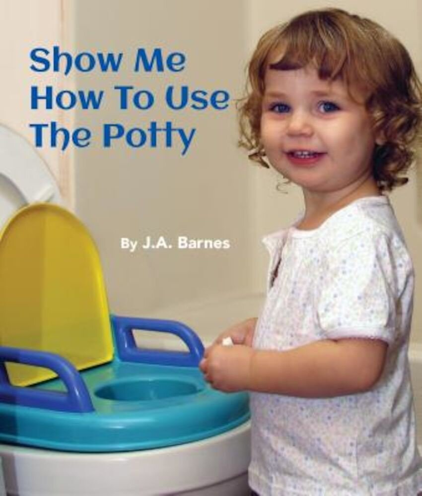 Show Me How to Use the Potty, Hardcover