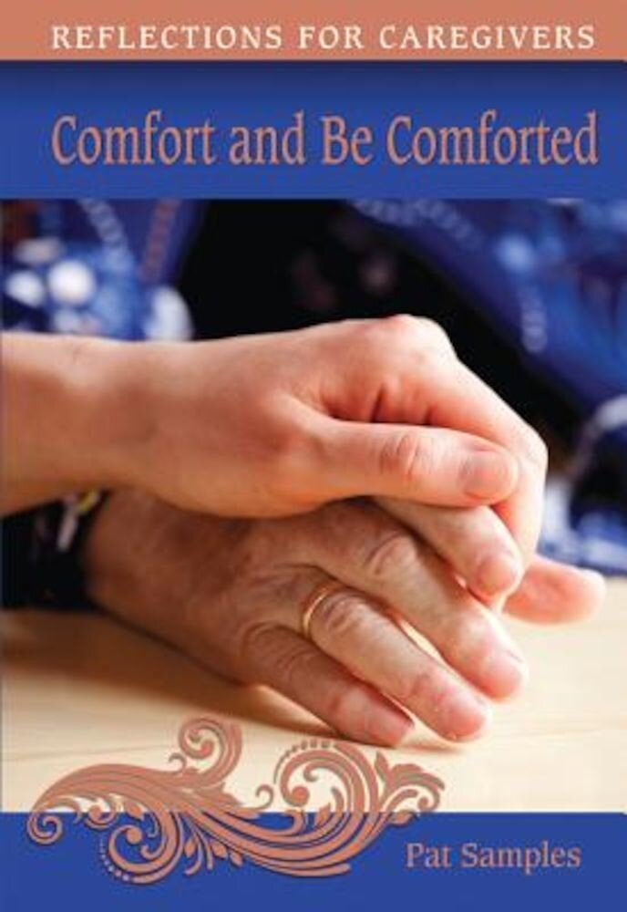Comfort and Be Comforted: Reflections for Caregivers, Paperback