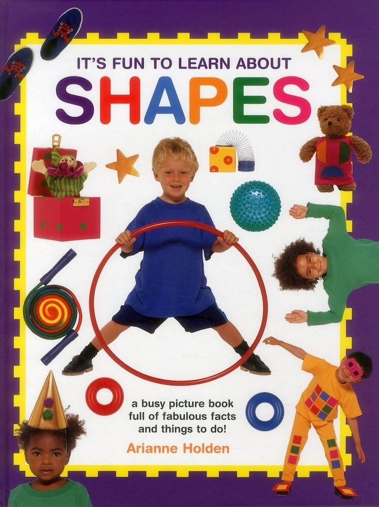 It's Fun to Learn About Shapes: A Busy Picture Book Full Of Fabulous Facts And Things To Do!