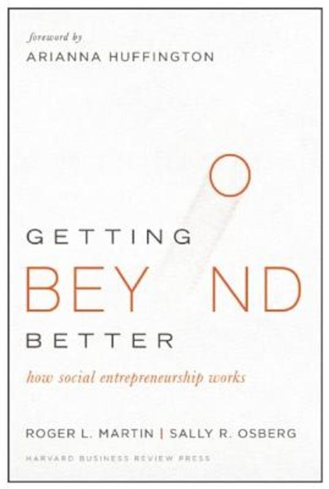 Getting Beyond Better: How Social Entrepreneurship Works, Hardcover