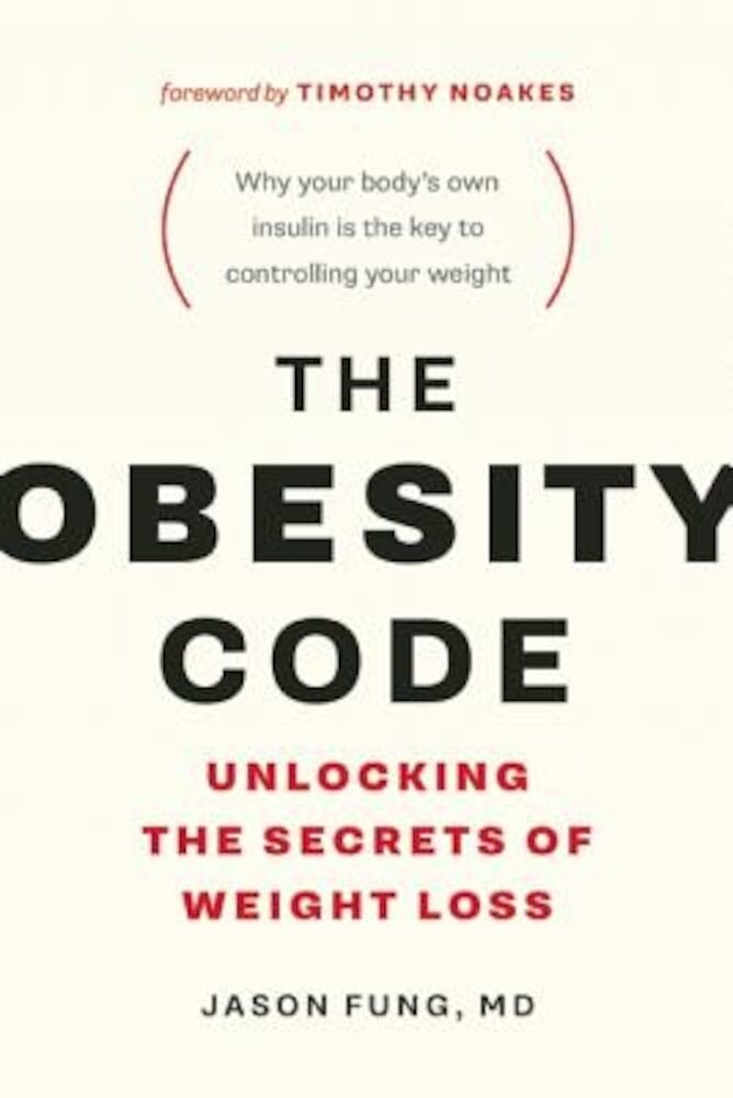 The Obesity Code: Unlocking the Secrets of Weight Loss, Paperback
