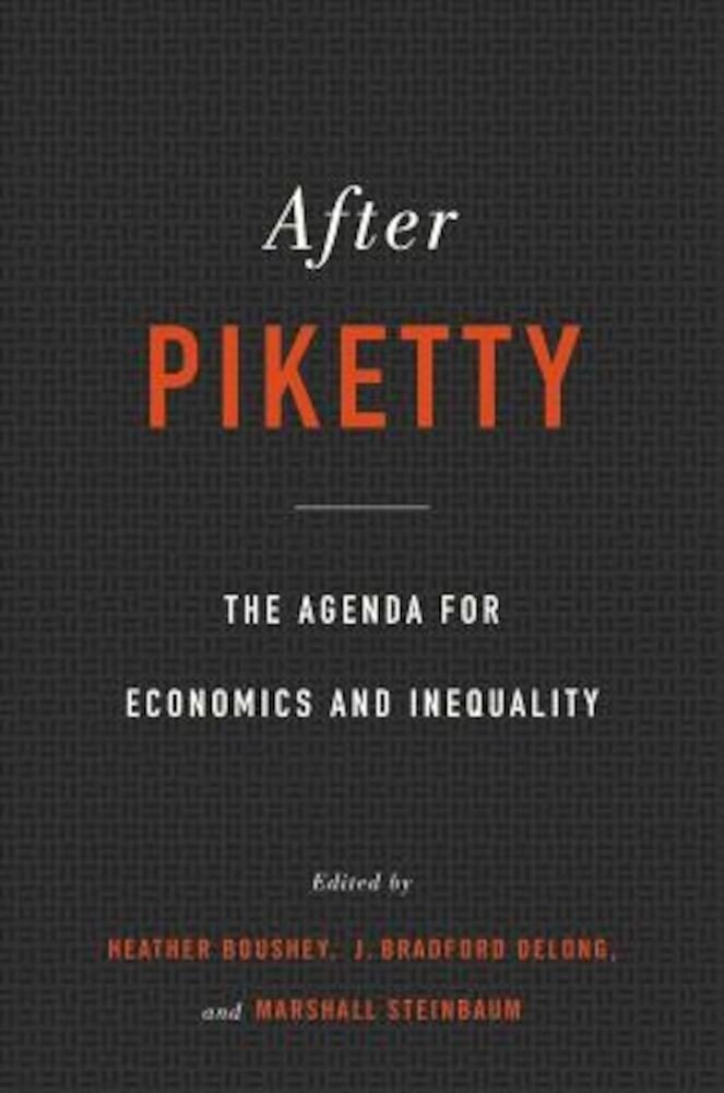 After Piketty: The Agenda for Economics and Inequality, Hardcover