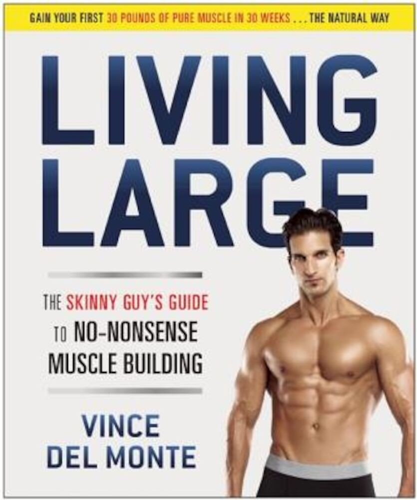 Living Large: The Skinny Guy's Guide to No-Nonsense Muscle Building, Paperback