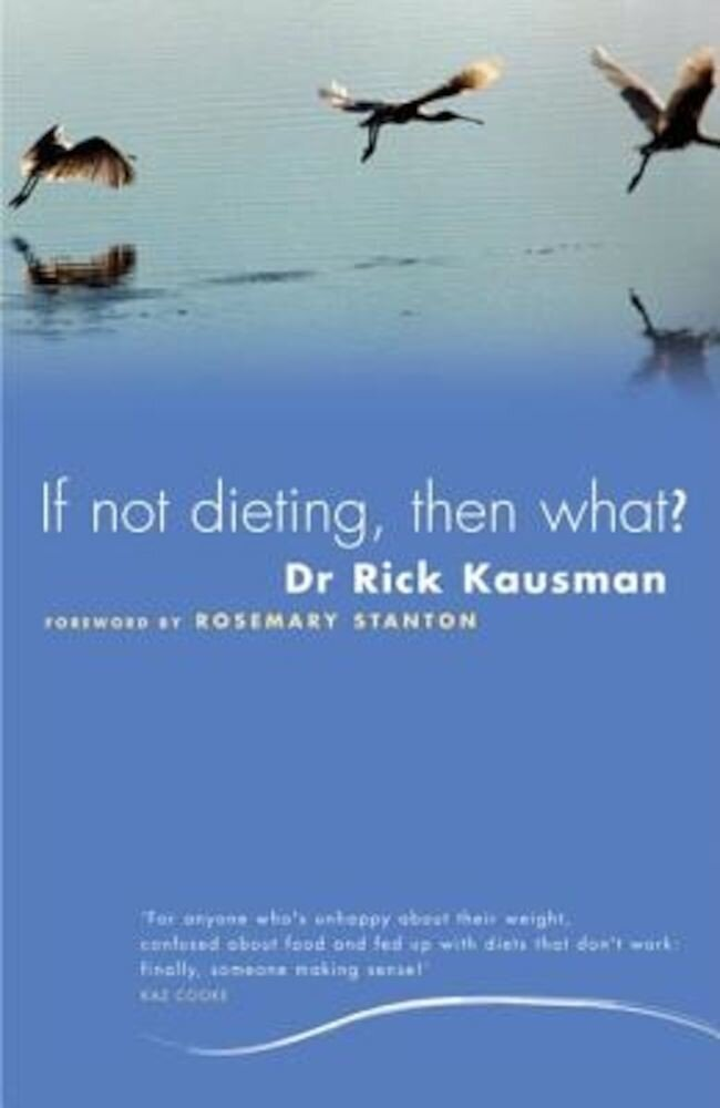 If Not Dieting, Then What?, Paperback