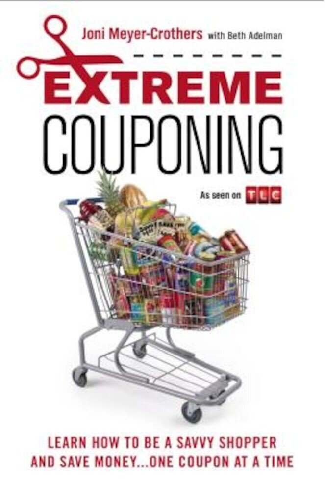 Extreme Couponing: Learn How to Be a Savvy Shopper and Save Money... One Coupon at a Time, Paperback