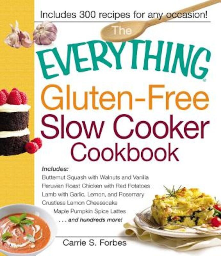 The Everything Gluten-Free Slow Cooker Cookbook: Includes Butternut Squash with Walnuts and Vanilla, Peruvian Roast Chicken with Red Potatoes, Lamb wi, Paperback