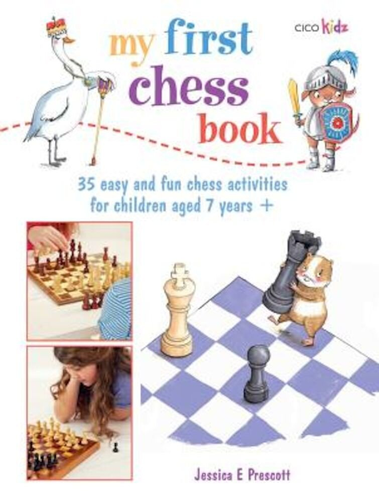 My First Chess Book: 35 Easy and Fun Chess-Based Activities for Children Aged 7 Years +, Paperback