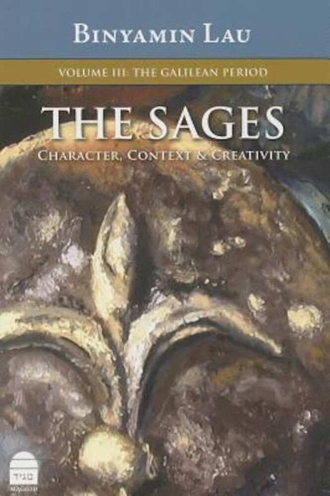 The Sages, Volume III: The Galilean Period: Character, Context & Creativity, Hardcover
