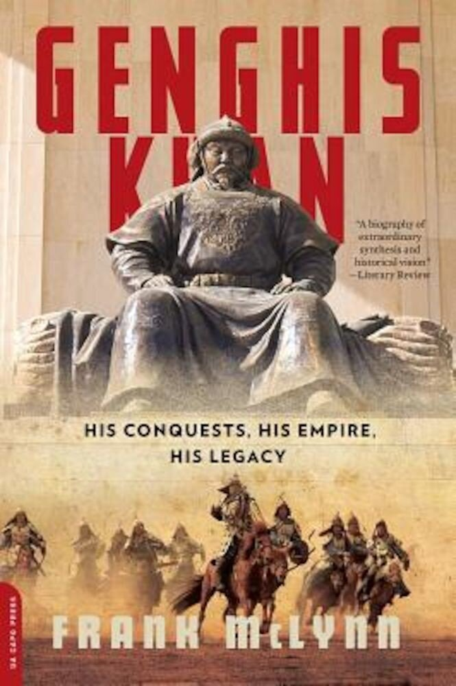 Genghis Khan: His Conquests, His Empire, His Legacy, Paperback