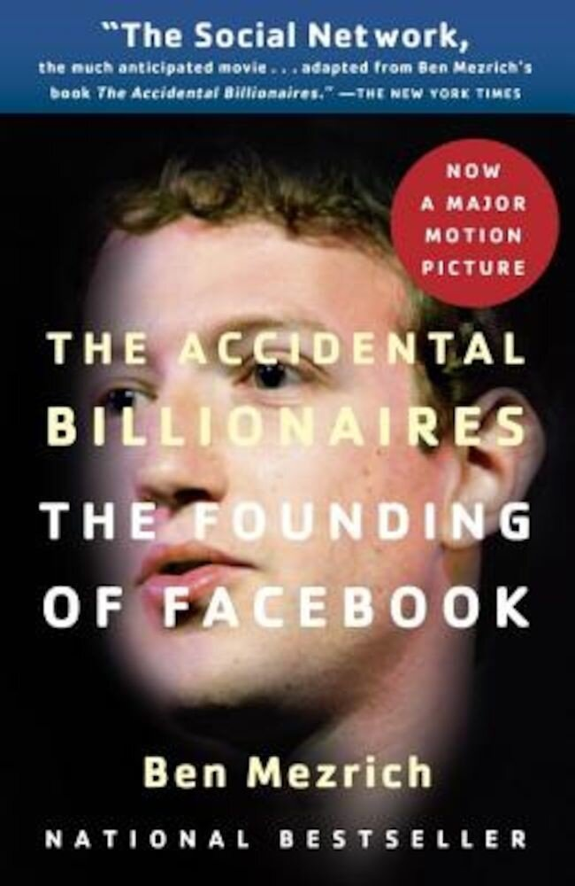 The Accidental Billionaires: The Founding of Facebook: A Tale of Sex, Money, Genius and Betrayal, Paperback