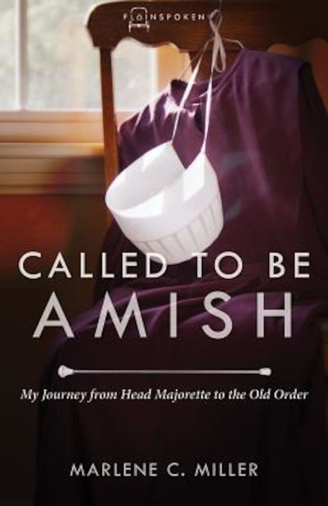 Called to Be Amish: My Journey from Head Majorette to the Old Order, Paperback