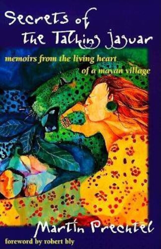 Secrets of the Talking Jaguar: Memoirs from the Living Heart of a Mayan Village, Paperback