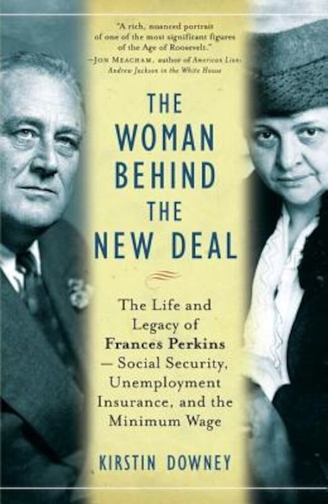 The Woman Behind the New Deal: The Life and Legacy of Frances Perkins--Social Security, Unemployment Insurance, and the Minimum Wage, Paperback