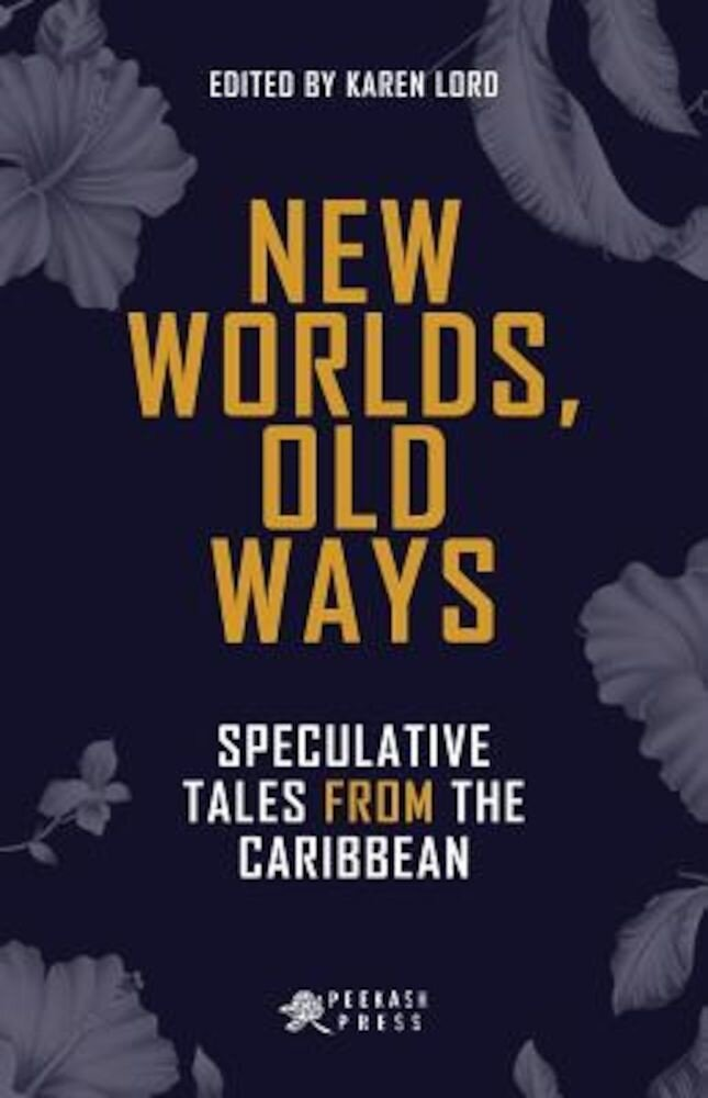 New Worlds, Old Ways: Speculative Tales from the Caribbean, Paperback