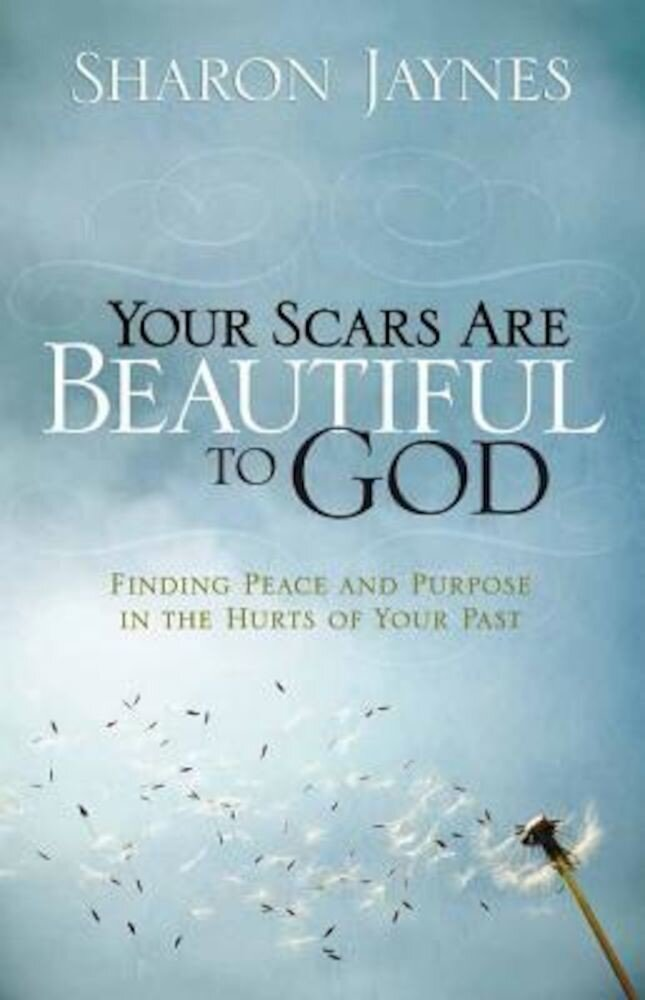 Your Scars Are Beautiful to God: Finding Peace and Purpose in the Hurts of Your Past, Paperback