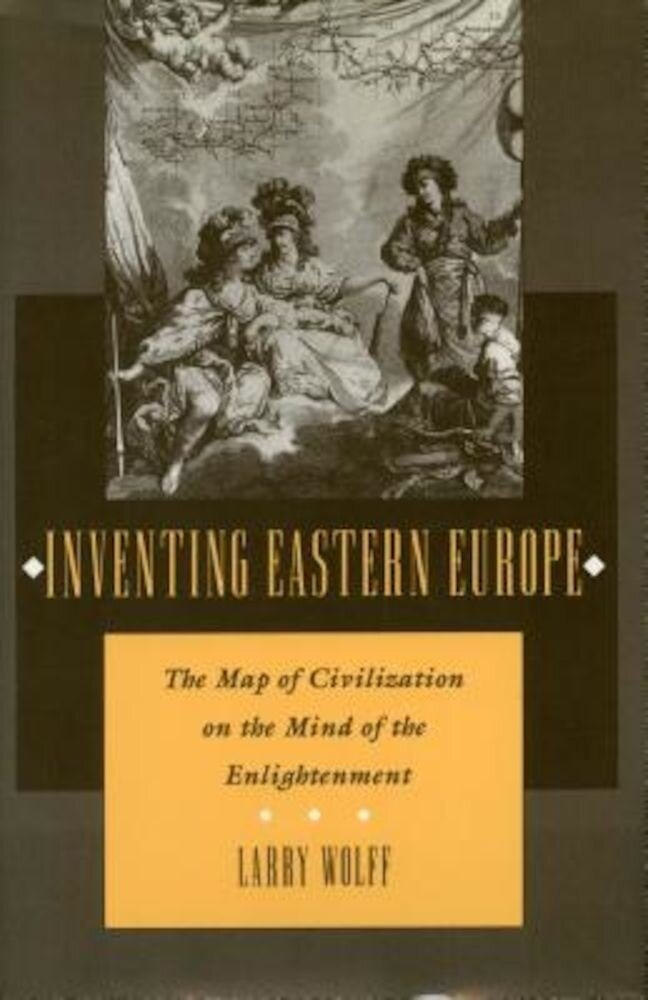 Inventing Eastern Europe: The Map of Civilization on the Mind of the Enlightenment, Paperback
