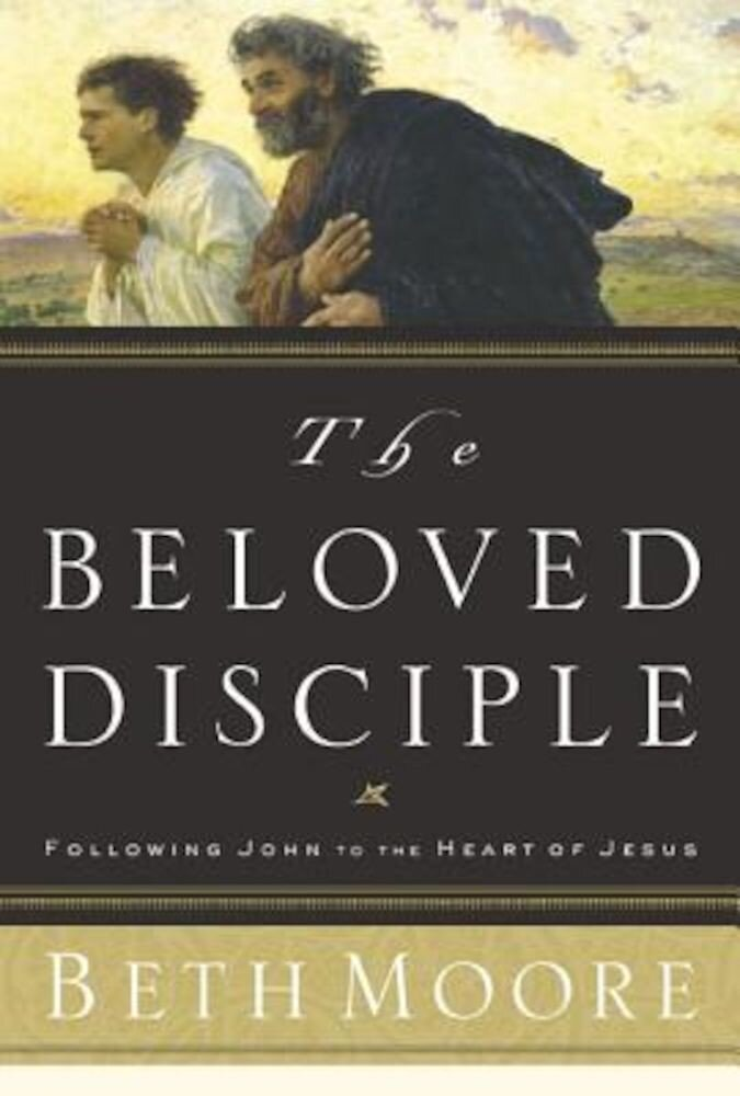 The Beloved Disciple: Following John to the Heart of Jesus, Hardcover