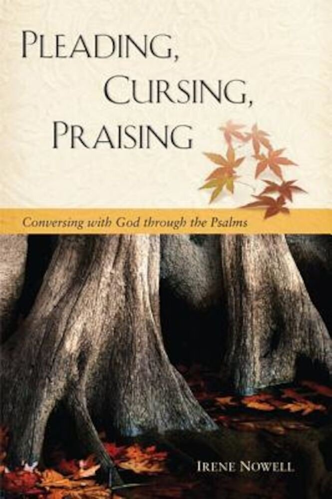 Pleading, Cursing, Praising: Conversing with God Through the Psalms, Paperback