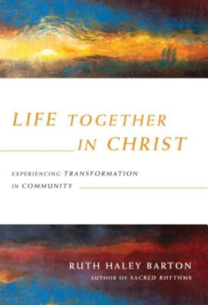 Life Together in Christ: Experiencing Transformation in Community, Hardcover