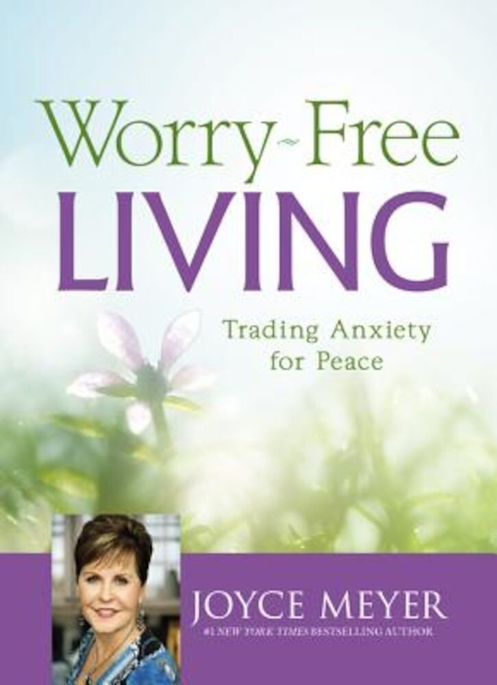 Worry-Free Living: Trading Anxiety for Peace, Hardcover