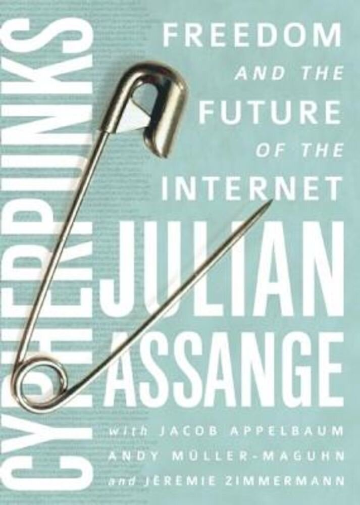 Cypherpunks: Freedom and the Future of the Internet, Paperback