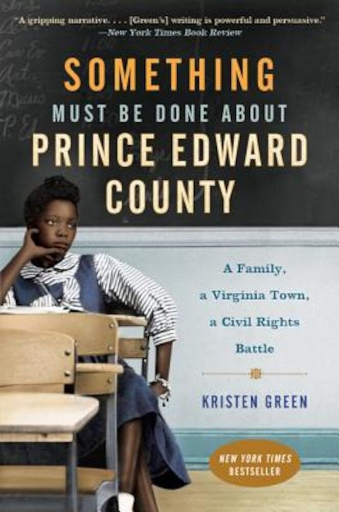 Something Must Be Done about Prince Edward County: A Family, a Virginia Town, a Civil Rights Battle, Paperback