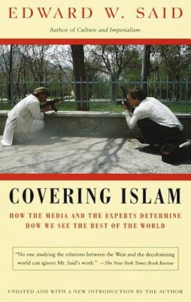 Covering Islam: How the Media and the Experts Determine How We See the Rest of the World, Paperback