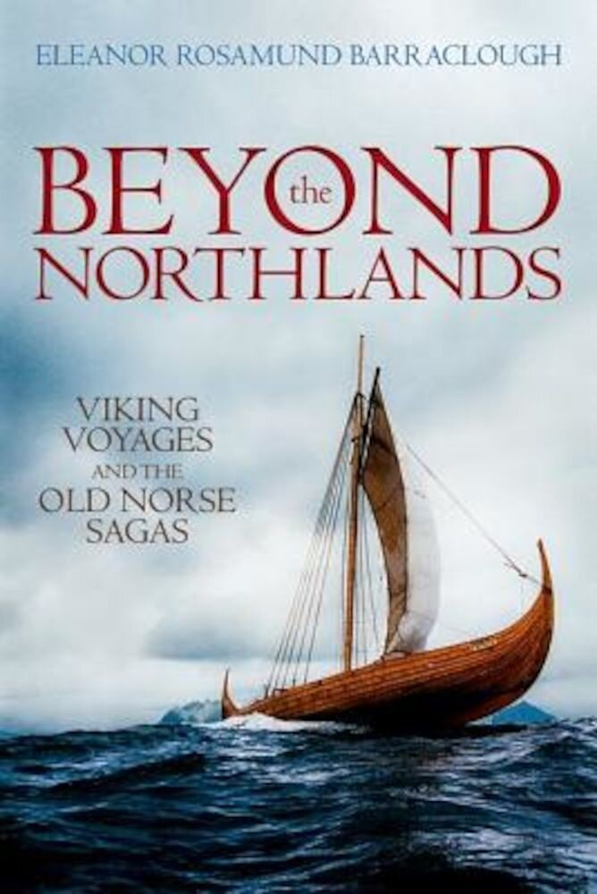 Beyond the Northlands: Viking Voyages and the Old Norse Sagas, Hardcover
