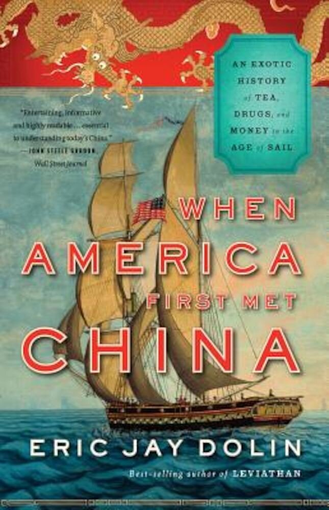 When America First Met China: An Exotic History of Tea, Drugs, and Money in the Age of Sail, Paperback