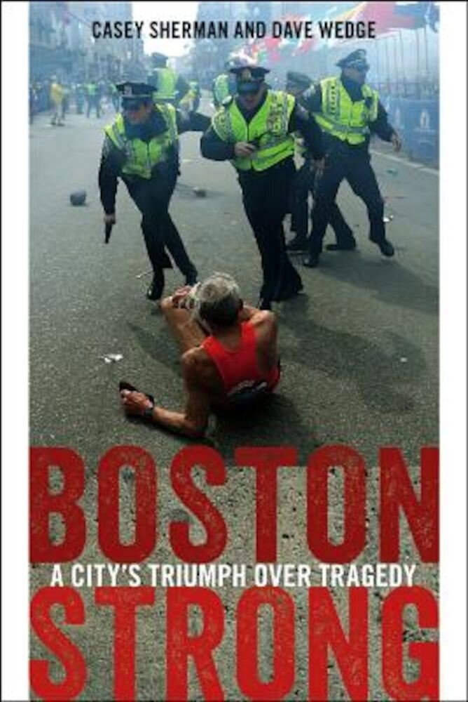 Boston Strong: A City's Triumph Over Tragedy, Paperback