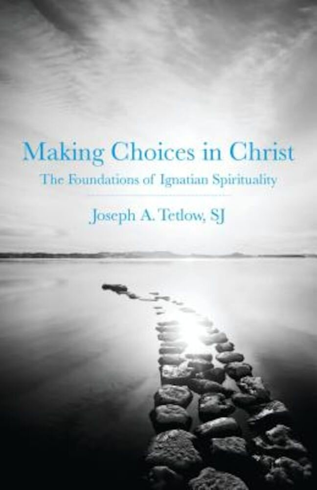 Making Choices in Christ: The Foundations of Ignatian Spirituality, Paperback