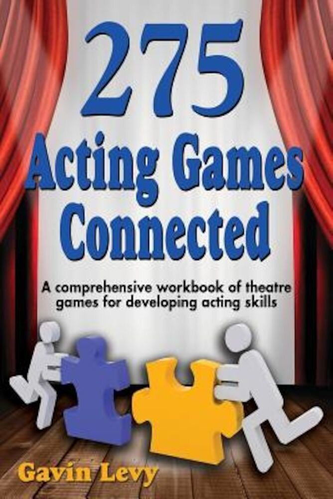 275 Acting Games! Connected: A Comprehensive Workbook of Theatre Games for Developing Acting Skills, Paperback