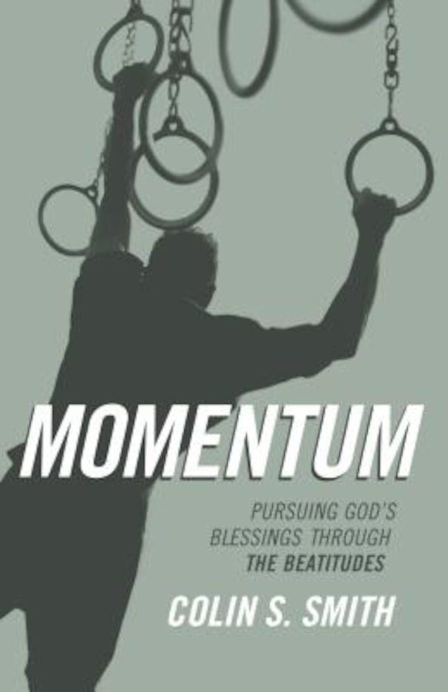 Momentum: Pursuing God's Blessings Through the Beatitudes, Paperback