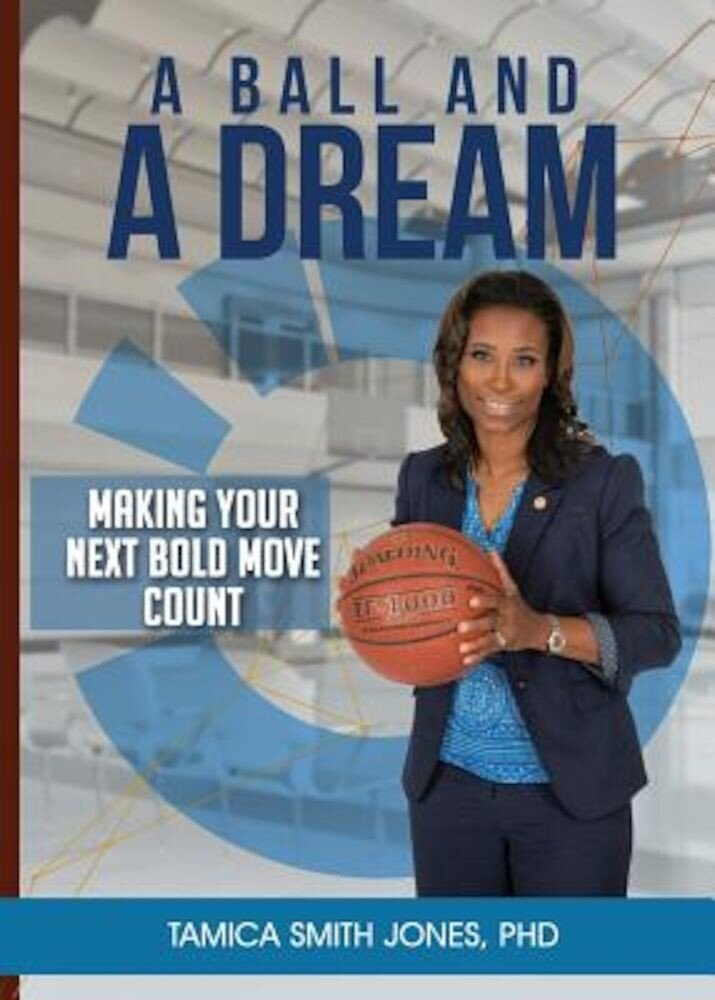 A Ball and a Dream: Making Your Next Bold Move Count, Paperback