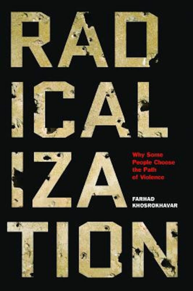 Radicalization: Why Some People Choose the Path of Violence, Hardcover