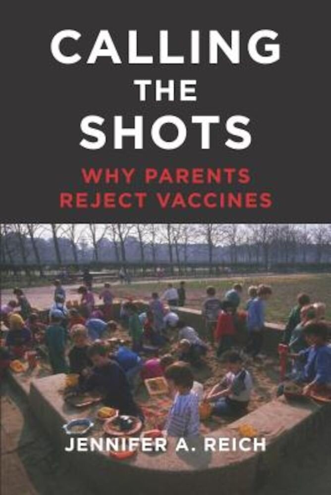 Calling the Shots: Why Parents Reject Vaccines, Hardcover