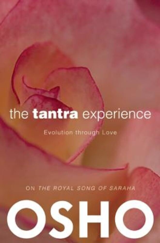 The Tantra Experience: Evolution Through Love: On the Royal Song of Saraha, Paperback