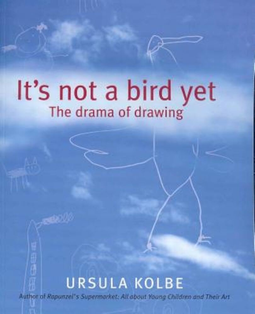 It's Not a Bird Yet: The Drama of Drawing, Paperback