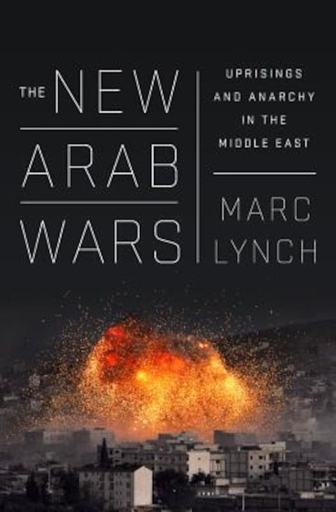 The New Arab Wars: Uprisings and Anarchy in the Middle East, Paperback