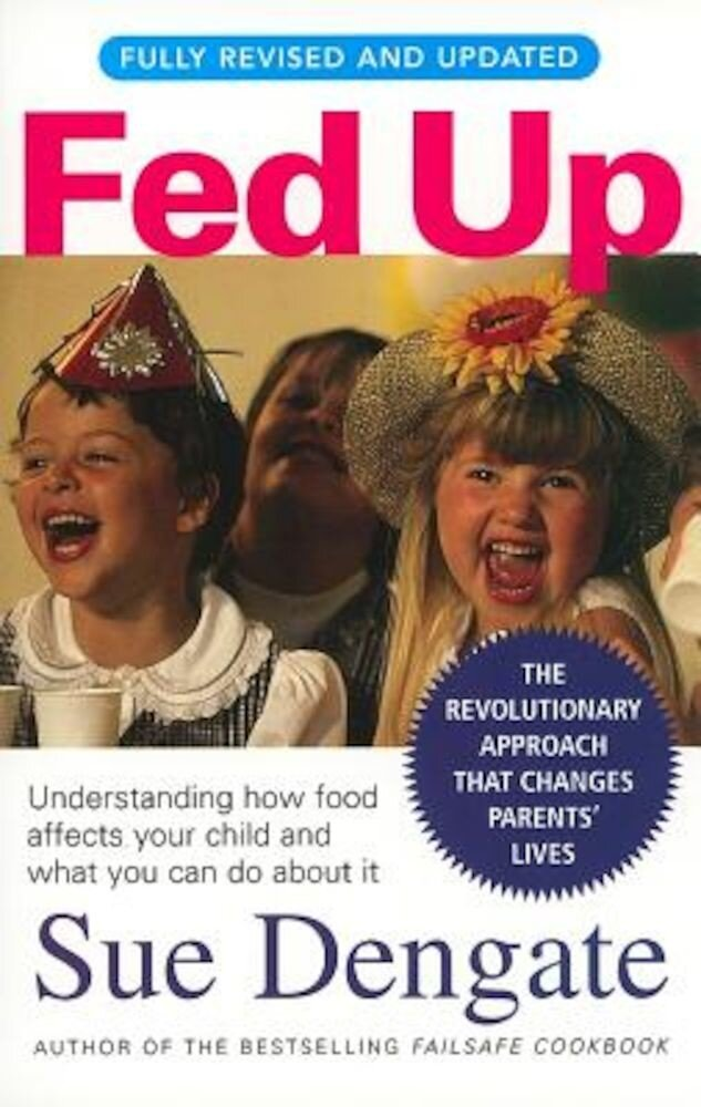 Fed Up: Understanding How Food Affects Your Child and What You Can Do about It, Paperback