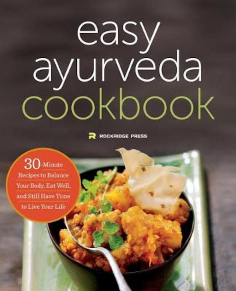 The Easy Ayurveda Cookbook: An Ayurvedic Cookbook to Balance Your Body and Eat Well, Paperback