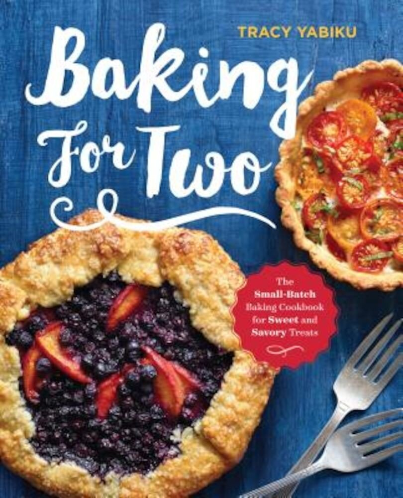 Baking for Two: The Small-Batch Baking Cookbook for Sweet and Savory Treats, Paperback